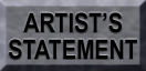 GO TO ARTIST'S STATEMENT PAGE